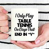 Tasse à café avec inscription en anglais « I Only Play Table Tennis On Days That...