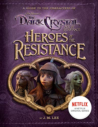 Heroes Of The Resistance Dark Crystal: A Guide to the Characters of The Dark Crystal: Age of Resistance (Jim Henson's The Dark Crystal)