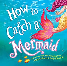 How to Catch a Mermaid by [Adam Wallace, Andy Elkerton]