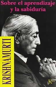 Sobre El Aprendizaje Y La Sabiduría par Jiddu Krishnamurti