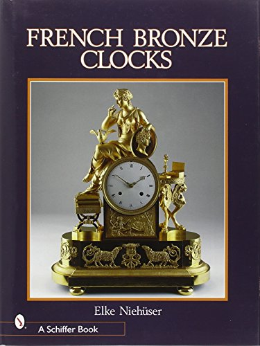 French Bronze Clocks: 1700-1830: A Study of the Figural Images (Schiffer Books)