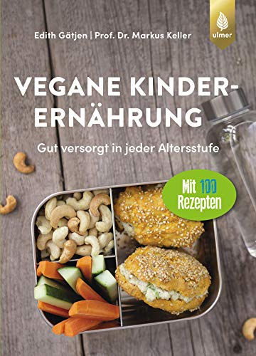 Vegane Kinderernährung: Gut versorgt in jeder Altersstufe. Mit über 100 Rezepten