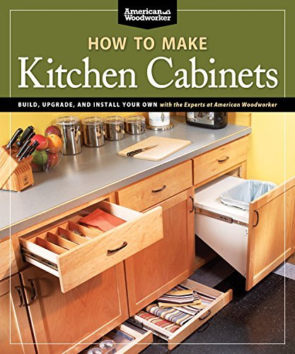 How To Make Kitchen Cabinets (Best of American Woodworker): Build, Upgrade, and Install Your Own with the Experts at American Woodworker by Randy Johnson (2011-04-01)