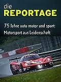 Die Reportage: 75 Jahre auto motor und sport: Motorsport aus Leidenschaft