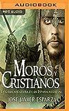 Moros y Cristianos: La Gran Aventura de la Espana Medieval (La Reconquista)