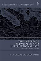 The Interface Between EU and International Law: Contemporary Reflections (Modern Studies in European Law)