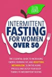 Intermittent Fasting For Women OVER 50: The Essential Guide To Increasing Energy, Burning Fat, And Resetting Metabolism. Slow The Aging Process And Detox ... To Intermittent Fasting (English Edition)
