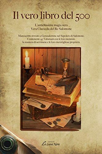 Il vero libro del 500: L'Antichissima Magia Nera - Vera Clavicola del Re Salomone - Manoscritto trovato a Gerusalemme nel Sepolcro di Salomone (La Luna Nera)