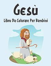 Gesù Libro da Colorare: Libro da Colorare Gesù per Ragazzi, Ragazze e Bambini dai 2 agli 12 Anni in su (Italian Edition)