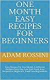 One Month Easy Recipes For Beginners: Easy Recipes For One Month. A Different Recipes Every Day. Low Carb Food, Easy Recipes For Beginners, Fried Food Ingredients. (English Edition)
