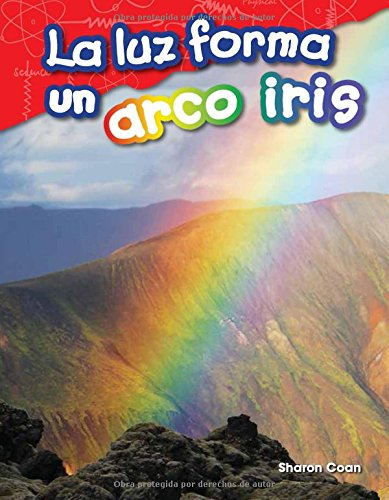 La Luz Forma Un Arco Iris (Light Makes a Rainbow) (Science Readers: Content and Literacy)