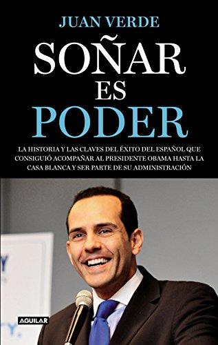 Soñar es poder.La historia y las claves del éxito del español que consiguió acompañar al presidente Obama hasta la Casa