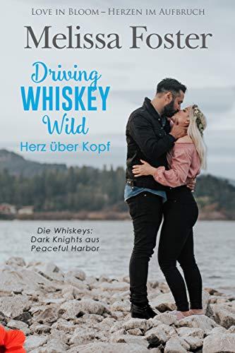 Driving Whiskey Wild – Herz über Kopf (Die Whiskeys: Dark Knights aus Peaceful Harbor 3)