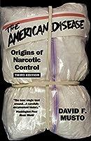 The American Disease: Origins of Narcotic Control