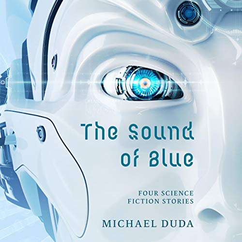 The Sound of Blue: Four Science Fiction Stories audiobook cover art