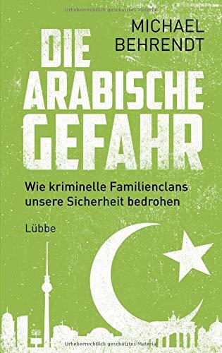 Die arabische Gefahr: Wie kriminelle Familienclans unsere Sicherheit bedrohen