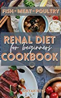 Renal Diet Cookbook for Beginners: Learn how to cook your proteins in the best way. Make your dinners and lunches easier and healthier with this renal diet guide. The easiest and most delicious way to loose weight and keep a low potassium lifestyle. Keep