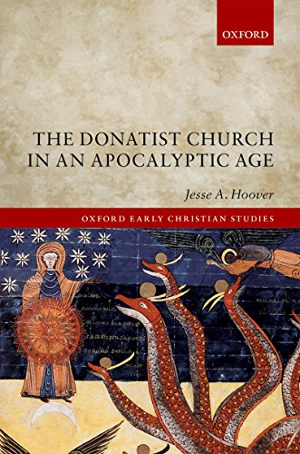 The Donatist Church in an Apocalyptic Age (Oxford Early Christian Studies)  - Kindle edition by Hoover, Jesse A.. Religion & Spirituality Kindle eBooks  @ Amazon.com.