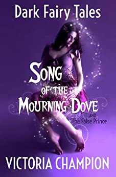 Song of the Mourning Dove: Dark Fairy Tales by [Victoria Champion]