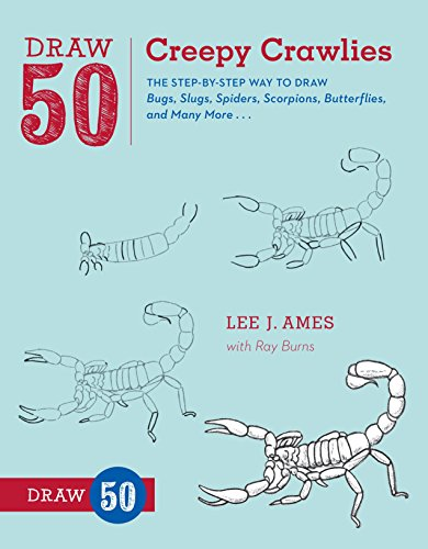 Draw 50 Creepy Crawlies: The Step-by-Step Way to Draw Bugs, Slugs, Spiders, Scorpions, Butterflies, and Many More...