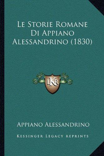 Le Storie Romane Di Appiano Alessandrino (1830)
