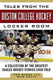 Tales from the Boston College Hockey Locker Room: A Collection of the Greatest Eagles Hockey Stories Ever Told (Tales from the Team) (English Edition)