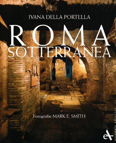 Roma sotterranea. Ediz. illustrata