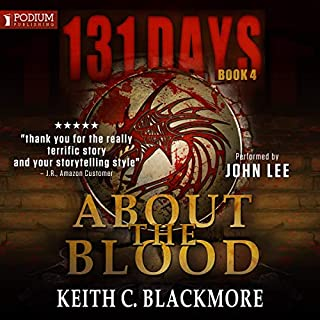 About the Blood     131 Days, Book 4              By:                                                                                                                                 Keith C. Blackmore                               Narrated by:                                                                                                                                 John Lee                      Length: 15 hrs and 53 mins     15 ratings     Overall 4.9