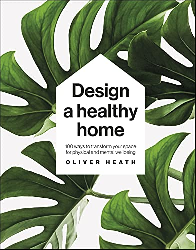 Design A Healthy Home: 100 Ways to Transform Your Space for Physical and Mental Wellbeing (English Edition)