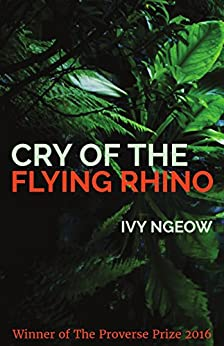 Cry of the Flying Rhino (Proverse Prize Winners Book 15) by [Ivy Ngeow]