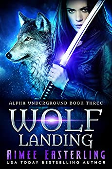 Wolf Landing (Alpha Underground Book 3) by [Aimee Easterling]