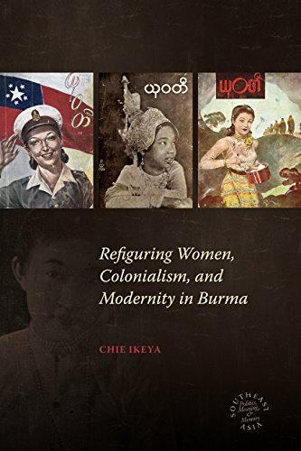 Refiguring Women, Colonialism, and Modernity in Burma (Southeast Asia: Politics, Meaning, and Memory Book 21)