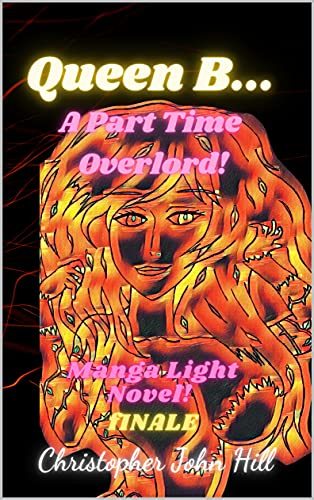 Queen B... A Part Time Overlord! Manga Light Novel! Finale! (English Edition)