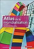Atlas de la mondialisation: Une seule terre, des mondes