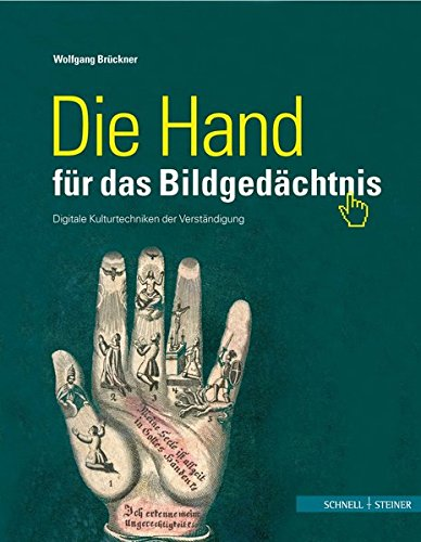 Die Hand für das Bildgedächtnis: Digitale Kulturtechniken der Verständigung (Kirche, Kunst Und Kultur In Franken, Band 9)