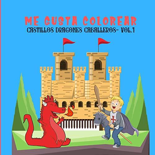 ME GUSTA COLOREAR CASTILLOS DRAGONES CABALLEROS VOL.1: Libro para colorear para niños de 4 a 8 años Edad Media| cuaderno de 50 libros para colorear Tema medieval| Formato cuadrado grande