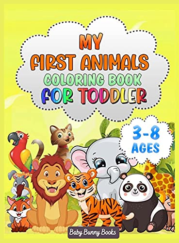 My First Animals Coloring Book for Toddlers: For Kids Aged 3-8, Cute Animals, Easy and Fun Educational Coloring Pages, Great Gift for Boys & Girls, Preschool and Kindergarten (The Baby's Bunny Books)