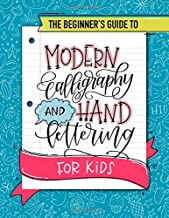 The Beginner's Guide to Modern Calligraphy and Hand Lettering for Kids: A Fun Activity Workbook with Step-by-Step Techniqu...