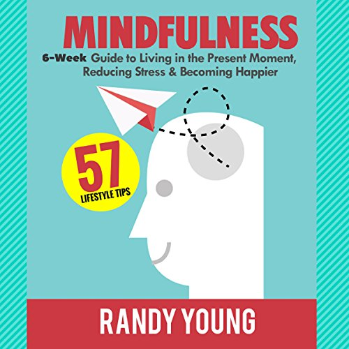 Mindfulness (2nd Edition): 6-Week Guide to Living in the Present Moment, Reducing Stress & Becoming Happier! cover art