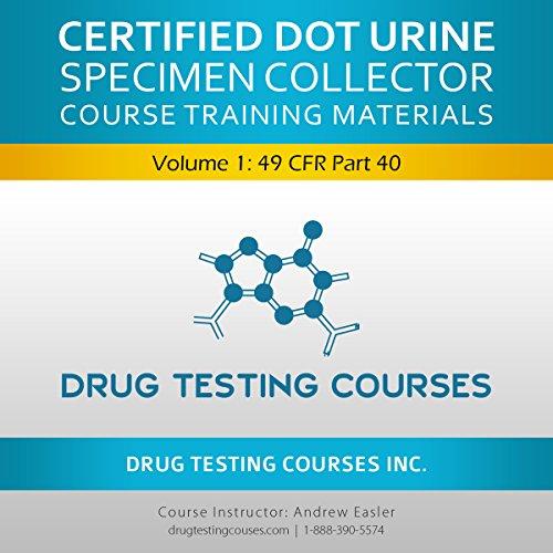Certified DOT Urine Specimen Collector: Volume 1: 49 CFR Part 40 audiobook cover art