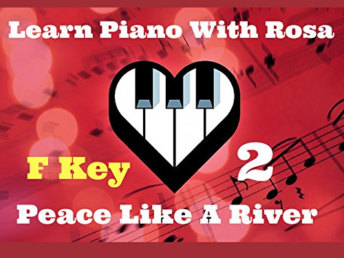 Key F Line 3 - Play Piano Demo in all 3 methods:  Normal Tempo in Line 3 -  I've Got Peace Like a River