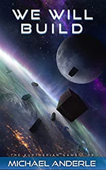 We Will Build (The Kurtherian Gambit Book 8) by [Michael Anderle]