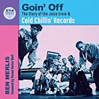 Goin' Off: The Story of the Juice Crew and Cold Chillin' Records (RPM)