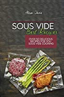 Sous Vide Best Recipes: Over 50 Delicious Recipes For You Sous Vide Cooking