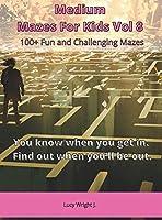 Medium Mazes For Kids Vol 8: 100+ Fun and Challenging Mazes