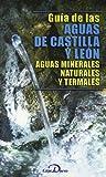 GUIA DE LAS AGUAS DE CASTILLA Y LEON-AGUAS MINERALES,NATURAL