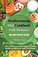 Mediterranean Diet Cookbook with Pictures: Easy, Delicious and Budget-Friendly Recipes to Burn Fat and Live Longer