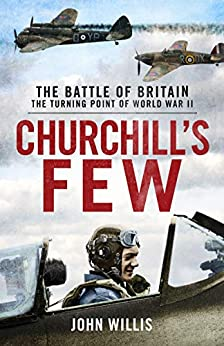 Churchill's Few: The Battle of Britain by [John Willis]