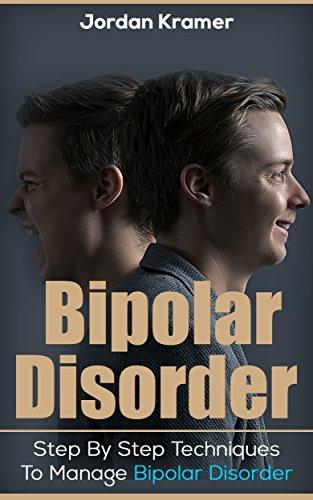Bipolar Disorder: Bipolar : Step By Step Techniques To Manage Bipolar Disorder (Bipolar Survival Guide, Bipolar Depression, Bipolar Treatment, Understanding ... Bipolar, Bipolar Symptoms) (English Edition)
