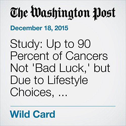 Study: Up to 90 Percent of Cancers Not 'Bad Luck,' but Due to Lifestyle Choices, Environment audiobook cover art